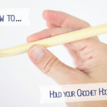 How to… Hold your Crochet Hook