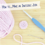 How to… make an invisible join in crochet