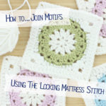 How to… join motifs using the Locking Mattress Stitch